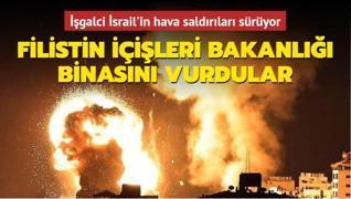 İşgalci İsrail'in hava saldırıları sürüyor... Filistin İçişleri Bakanlığı binasını vurdular