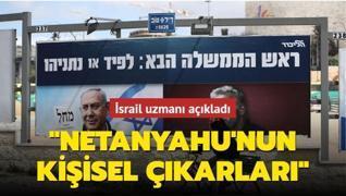 İsrail uzmanı açıkladı: 'Netanyahu'nun kişisel çıkarları'