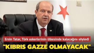 KKTC Cumhurbaşkanı Tatar Türk askerlerinin Kıbrıs'ta kalacağını açıkladı: 'Kıbrıs Gazze olmayacak'