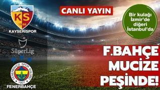 CANLI: Kayserispor - Fenerbahçe