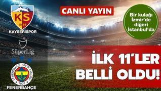 İlk 11'ler belli oldu: Kayserispor - Fenerbahçe
