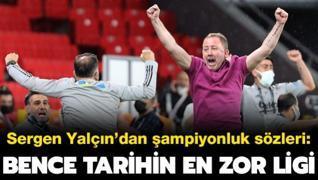 Sergen'den şampiyonluk sözleri: Bence tarihin en zor ligi