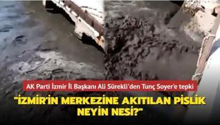 AK Parti İzmir İl Başkanı Ali Sürekli'den Tunç Soyer'e tepki: İzmir'in merkezine akıtılan pislik neyin nesi?