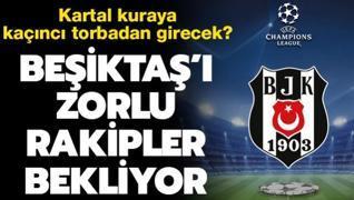 Beşiktaş'ı Şampiyonlar Ligi'nde zorlu rakipler bekliyor! Kuraya...