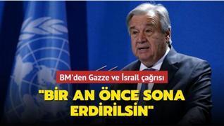BM'den Gazze ve İsrail çağrısı!