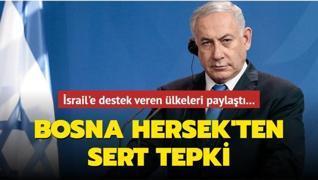 İsrail'e destek veren ülkeleri paylaştı... Bosna Hersek'ten sert tepki