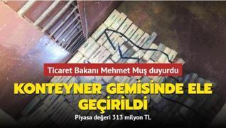 Ticaret Bakanı Mehmet Muş duyurdu... Konteyner gemisinde ele geçirildi