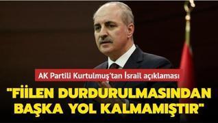AK Partili Kurtulmuş'tan İsrail açıklaması... 'Fiilen durdurulmasından başka bir yol kalmamıştır'