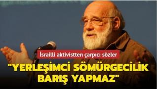 İsrailli aktivist Jeff Halper'dan çarpıcı sözler