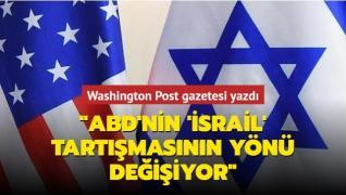 Washington Post gazetesi yazdı... 'ABD'nin İsrail tartışmasının yönü değişiyor'