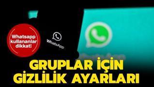 WhatsApp gruplar için gizlilik ayarları nasıl değiştirilir? WhatsApp'ta güvenlik ve gizlilik ayarları nasıl yapılır?