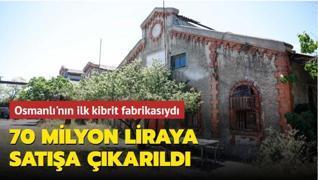 Abdülhamid döneminde kurulan fabrika 70 milyon liraya satışa çıkarıldı