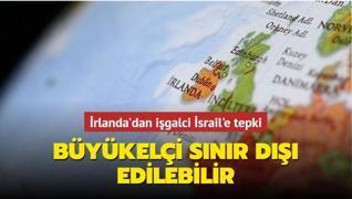 İrlanda'dan işgalci İsrail'e tepki... Büyükelçi sınır dışı edilebilir