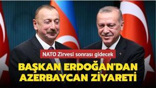 Başkan Erdoğan'dan Azerbaycan ziyareti... NATO Zirvesi sonrası gidecek