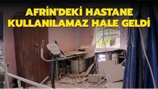 Afrin'de terör örgütü YPG/PKK'nın saldırdığı hastane kullanılamaz hale geldi