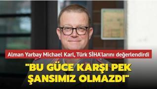 'Türk SİHA'larına karşı pek şansımız olmazdı'