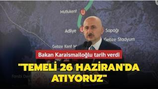 Bakan Karaismailoğlu tarih verdi: Temeli 26 Haziran'da atıyoruz