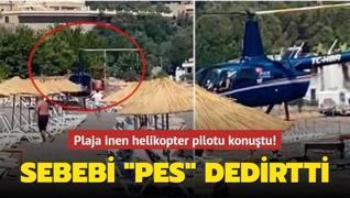 Plaja inen helikopter pilotu konuştu! Sebebi 'pes' dedirtti