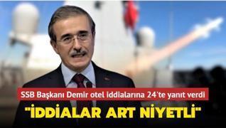 SSB Başkanı Demir, otel iddialarına 24'te yanıt verdi