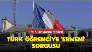 Fransa'da Türk öğrenciye 'sözde Ermeni soykırımı' sorgusu