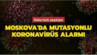 Daha hızlı yayılıyor... Moskova'da mutasyonlu koronavirüs alarmı