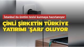 Çinli şirketin Türkiye yatırımı 'şarj' oluyor
