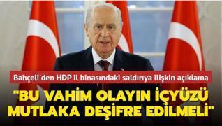 MHP lideri Bahçeli'den HDP İzmir İl binasına yapılan saldırıya ilişkin açıklama: 'Bu vahim olayın içyüzü mutlaka deşifre edilmeli'