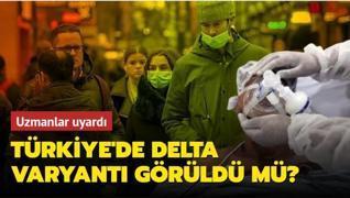 Türkiye'de Delta varyantı görüldü mü? Uzmanlar uyardı