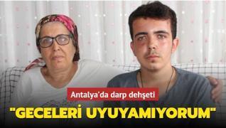 Antalya'da darp dehşeti: 'Geceleri uyuyamıyorum'
