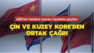 ABD'nin hamlesi sonrası harekete geçtiler... Çin ve Kuzey Kore'den ortak çağrı
