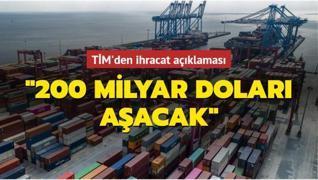 TİM'den ihracat açıklaması: '200 milyar doları aşacak'