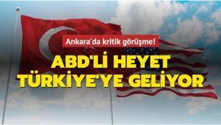 Ankara'da kritik görüşme! ABD'li heyet Türkiye'ye geliyor