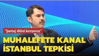 Bakan Kurum'dan muhalefete Kanal İstanbul tepkisi