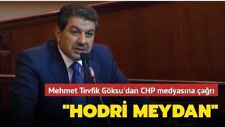 Mehmet Tevfik Göksu'dan CHP medyasına çağrı: Hodri meydan