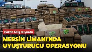 Bakan Muş duyurdu! Mersin Limanı'nda uyuşturucu operasyonu
