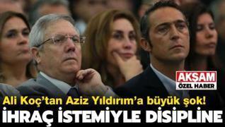 ÖZEL | Ali Koç, Aziz Yıldırım'ı disipline veriyor