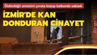 İzmir'de kan donduran cinayet: Annesini öldürüp çuval içinde balkona koydu