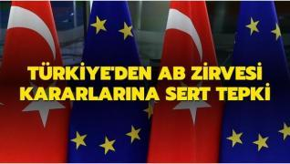 Türkiye'den AB Zirvesi kararlarına sert tepki