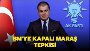AK Parti'den BM'ye Kapalı Maraş tepkisi