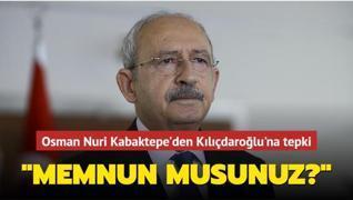 Osman Nuri Kabaktepe'den Kılıçdaroğlu'na tepki: Memnun musunuz?