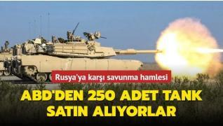 Rusya'ya karşı savunma hamlesi... ABD'den 250 adet tank satın alıyorlar