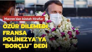 Macron'dan küstah itiraflar: Özür dilemedi,  Fransa Polinezya'ya borçlu  dedi