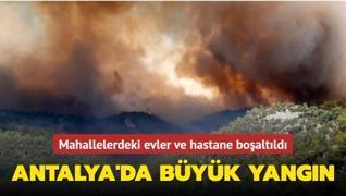 Mahallelerdeki evler ve hastane boşaltıldı... Antalya'da büyük yangın