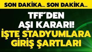 TFF stadyumlara giriş şartlarını açıkladı
