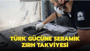 Türk gücüne seramik zırh takviyesi