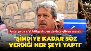 Antalya'da afet bölgesinden devlete güven mesajı: Şimdiye kadar söz verdiği her şeyi yaptı