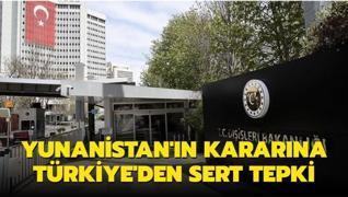 Yunanistan'ın kararına Türkiye'den sert tepki