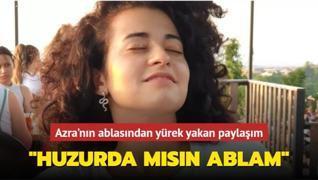 Azra'nın ablasından yürek yakan paylaşım: Huzurda mısın?