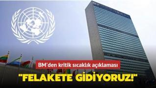 BM'den kritik sıcaklık açıklaması: Felakete gidiyoruz!