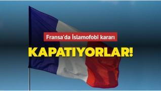 Fransa'da İslamofobi kararı: Kapatıyorlar